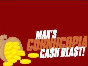 Max Casino, Max's Cornicopia Cash Blast!