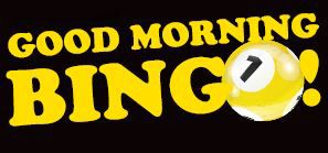 Max Casino, Good Morning Bingo!